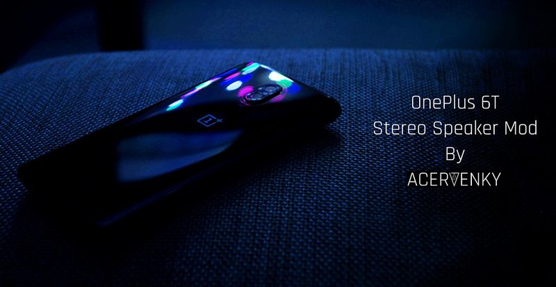 [MOD][AML][MAGISK][5/12] [v2]Stereo Speaker Mod For Oneplus 6T